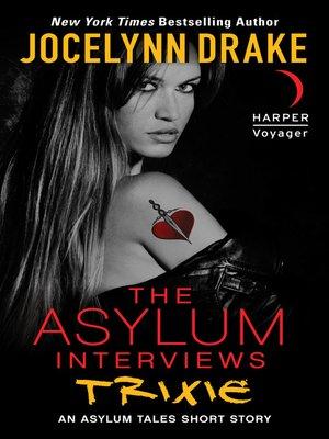 The Asylum Interviews: Trixie by Jocelynn Drake · OverDrive ...