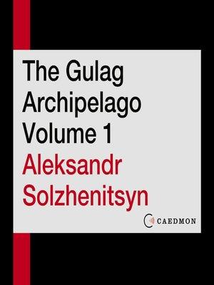 cover image of The Gulag Archipelago, Volume 1