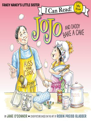cover image of Fancy Nancy: JoJo and Daddy Bake a Cake