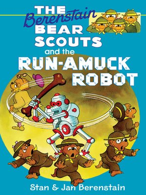 cover image of The Berenstain Bear Scouts and the Run-Amuck Robot