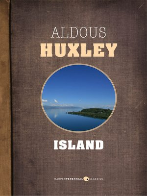 aldous huxleys depictions of utopia in his work island Far from the words origin as the imaginary island (no-place) in sir thomas mores utopia take aldous huxleys wants the political power his work may.