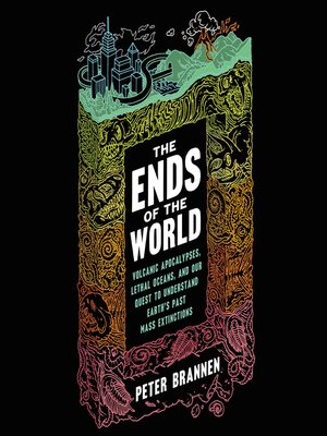 the ends of the world volcanic apocalypses lethal oceans and our quest to understand earths past mass extinctions