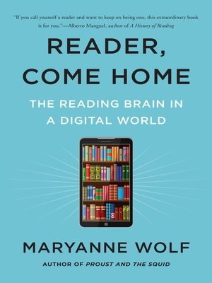 Reader, Come Home by Maryanne Wolf · OverDrive (Rakuten