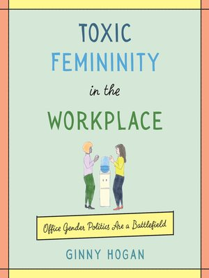 cover image of Toxic Femininity in the Workplace