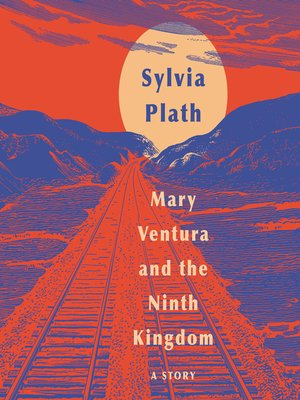 Mary Ventura and the Ninth Kingdom by Sylvia Plath