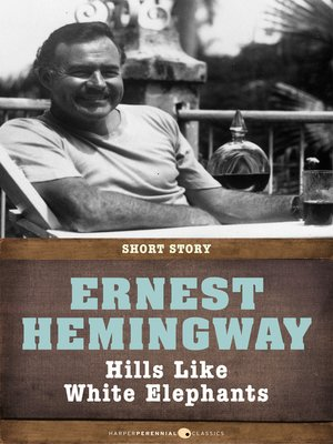 a literary analysis of the short story hills like white elephants by ernest hemingway An analysis of ernest hemingway's hills like represents the centre of ernest hemingway's short story hemingway's hills like white elephants.