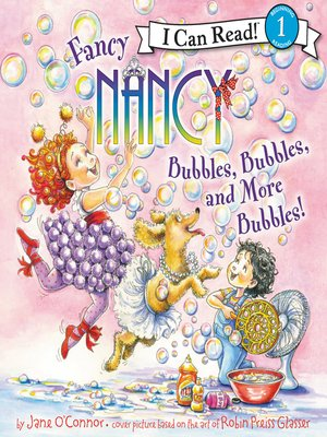 cover image of Fancy Nancy: Bubbles, Bubbles, and More Bubbles!