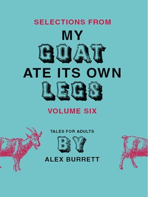 cover image of Selections from My Goat Ate Its Own Legs, Volume 6