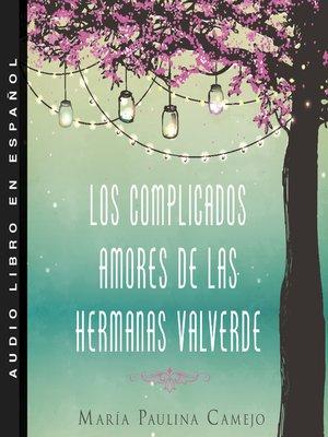 cover image of complicados amores de las hermanas Valverde