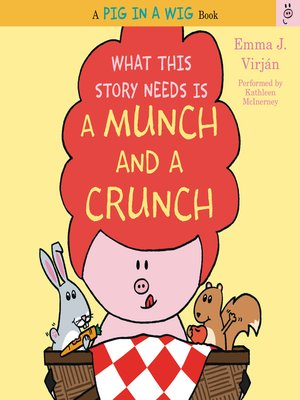 cover image of What This Story Needs Is a Munch and a Crunch
