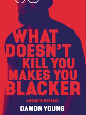 cover image of What Doesn't Kill You Makes You Blacker