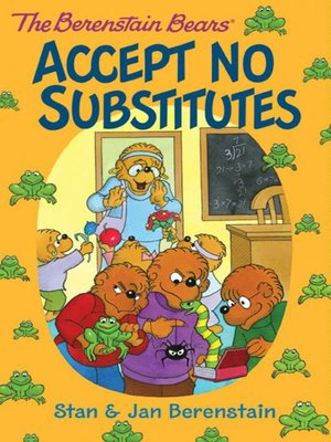 cover image of The Berenstain Bears Accept No Substitutes