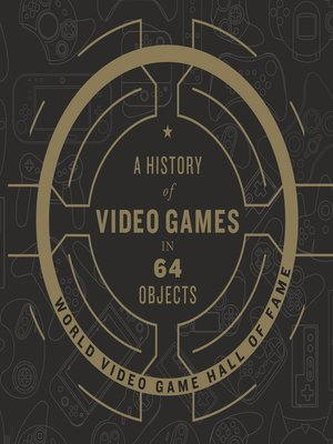 cover image of A History of Video Games in 64 Objects