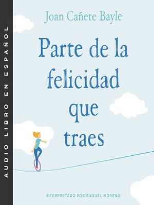 cover image of Parte de la felicidad que traes