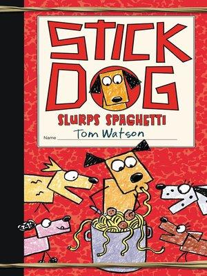 cover image of Stick Dog Slurps Spaghetti