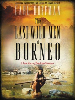 cover image of The Last Wild Men of Borneo