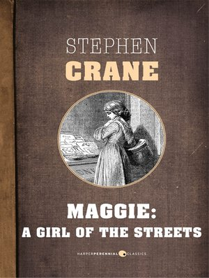 a literary analysis of maggie a girl of the streets by stephen crane Dive deep into stephen crane's maggie with extended analysis, commentary,   naturalism is the name of a literary movement that emerged in the late  maggie:  a girl of the streets is considered a classic example of american naturalism.