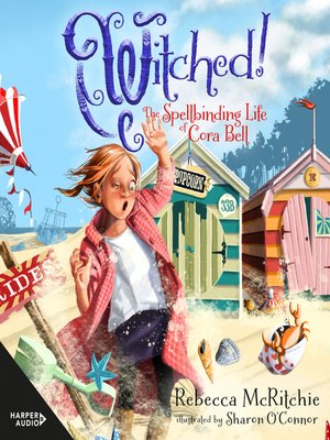 cover image of Witched!: The Spellbinding Life of Cora Bell