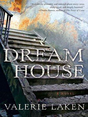 Dream House by Valerie Laken · OverDrive (Rakuten OverDrive): eBooks