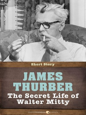 "the secret life of walter mitty by james thurber essay Thurber, james ""the secret life of walter mitty"" imprints 11 ed dom saliani et al toronto: gage educational publishing company, 2001 33-37."