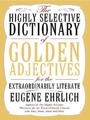 cover image of The Highly Selective Dictionary of Golden Adjectives for the Extraordinarily Literate
