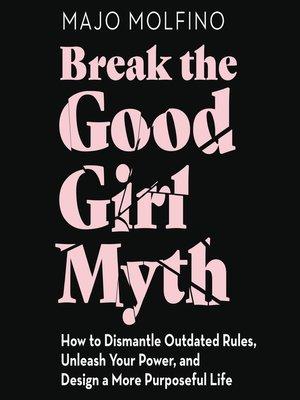 cover image of Break the Good Girl Myth
