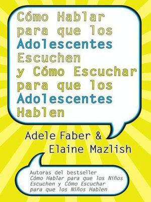 cover image of Cómo Hablar para que los Adolescentes Escuchen y Cómo Escuchar