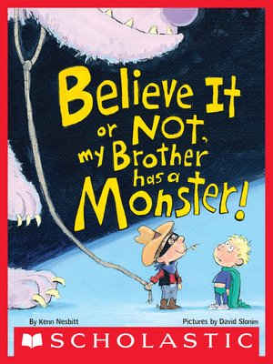 cover image of Believe It or Not, My Brother Has a Monster!