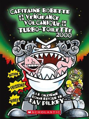 cover image of Capitaine Bobette et la vengeance volcanique de la turbo-toilette 2000 (tome 11)