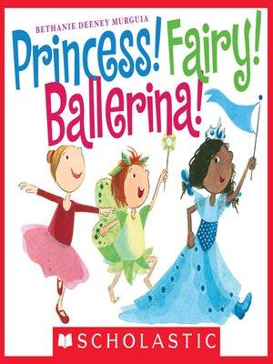 cover image of Princess! Fairy! Ballerina!