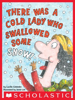 cover image of There Was a Cold Lady Who Swallowed Some Snow!