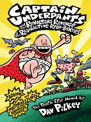 Captain Underpants And The Revolting Revenge Of The Radioactive Robo Boxers By Dav Pilkey Overdrive Ebooks Audiobooks And Videos For Libraries And Schools