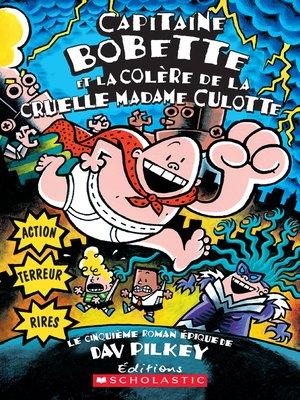 cover image of Capitaine Bobette et la colère de la cruelle Madame Culotte