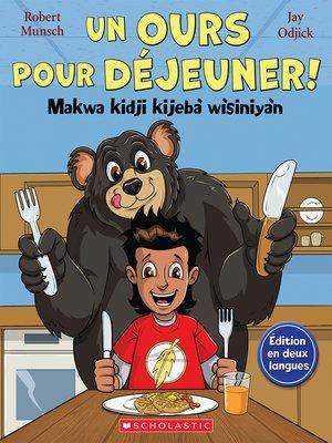 cover image of Un ours pour déjeuner! / Makwa kidji kijebà wìsiniyàn