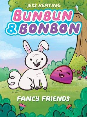 cover image of Bunbun & Bonbon: Fancy Friends