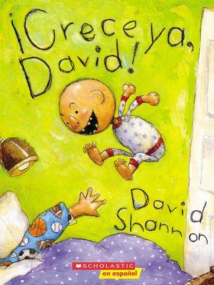 cover image of ¡Crece ya, David! (Grow Up, David!)