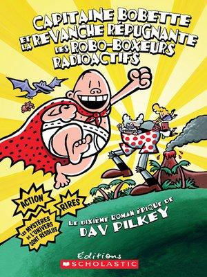 cover image of Capitaine Bobette et la revanche répugnante des Robo-Boxeurs radioactifs (tome 10)