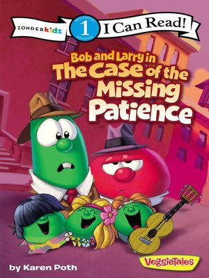 cover image of Bob and Larry in the Case of the Missing Patience / VeggieTales / I Can Read!