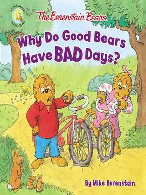 cover image of The Berenstain Bears Why Do Good Bears Have Bad Days?