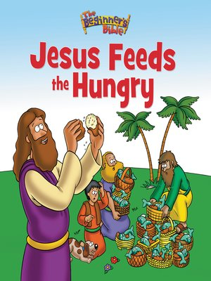 cover image of The Beginner's Bible Jesus Feeds the Hungry