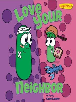 cover image of Love Your Neighbor / VeggieTales