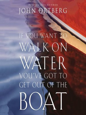 cover image of If You Want to Walk on Water, You've Got to Get Out of the Boat