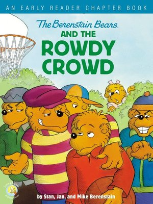 cover image of The Berenstain Bears and the Rowdy Crowd