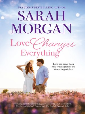 cover image of Love Changes Everything/The Spanish Consultant/The Greek Children's Doctor/The English Doctor's Baby