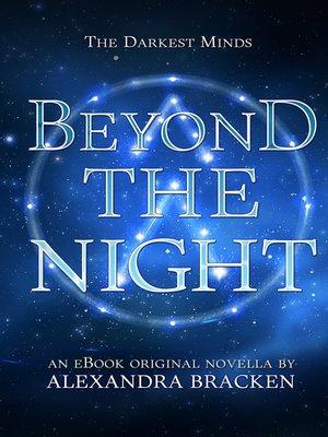 beyond the night the darkest minds book 3 5 by alexandra bracken