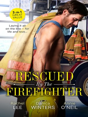 cover image of Rescued by the Firefighter / Playing with Fire / Smoke and Ashes / The Firefighter to Heal Her Heart