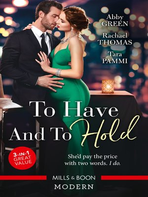 cover image of To Have and to Hold / Married for the Tycoon's Empire / Married for the Italian's Heir / Married for the Sheikh's Duty