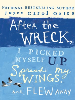 cover image of After the Wreck, I Picked Myself Up, Spread My Wings, and Flew Away
