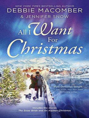 cover image of All I Want For Christmas / The Snow Bride / An Alaskan Christmas