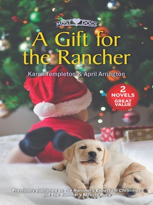 cover image of A Gift for the Rancher / The Rancher's Expectant Christmas / The Rancher's Miracle Baby